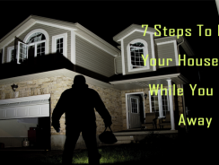 7 Steps To Keep Your House Safe While You Are Away
